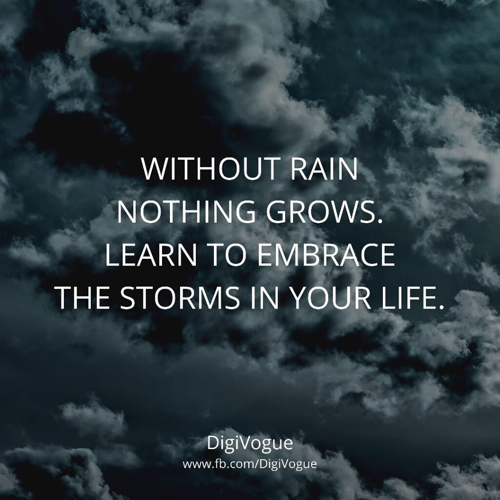 digivogue inspiratonal motivational quotes Without rain nothing Grows. Learn to Embrace the Storms in your Life